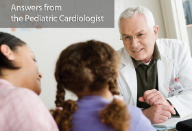 Ask the Pediatric Cardiologist