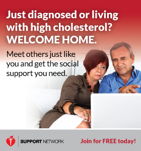 Get tips to manage your cholesterol at our Support Network